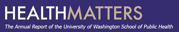 Health Matters: The Annual Report of the University of Washington School of Public Health