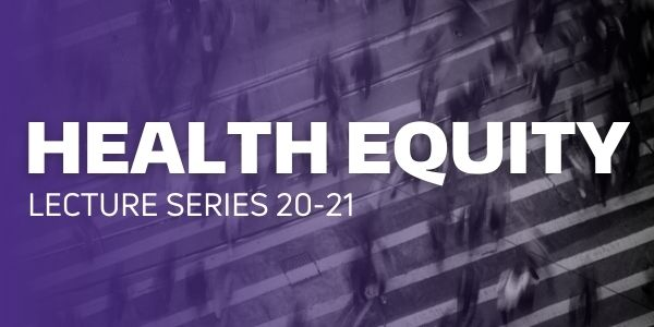 Health Equity Lecture Series 20-21