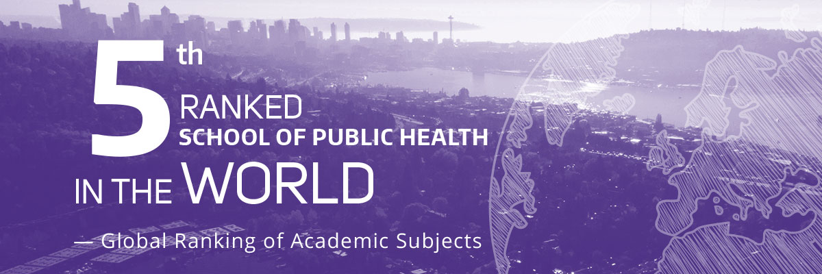 View of Seattle skyline, Text overlay in purple: 5th Ranked School of Public Health in the World- Global Ranking of Academic Subjects.
